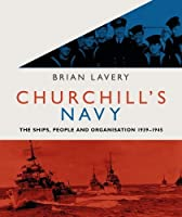 Churchill's Navy: The ships, people and organisation, 1939-1945 by Brian Lavery(2017-03-14)