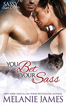 You Bet Your Sass: Sassy Ever After (Black Paw Wolves Book 3) by [James, Melanie]