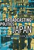 Broadcasting Politics in Japan: Nhk and Television News