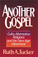 Another Gospel: Alternative Religions and the New Age Movement
