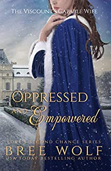 Oppressed & Empowered: The Viscount's Capable Wife (Love's Second Chance Book 11) by [Wolf, Bree]