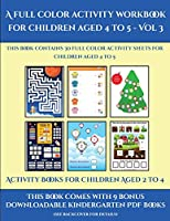 Activity Books for Children Aged 2 to 4 (A full color activity workbook for children aged 4 to 5 - Vol 3): This book contains 30 full color activity sheets for children aged 4 to 5