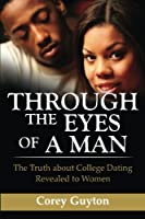 Through the Eyes of a Man: The Truth about College Dating Revealed to Women