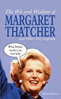 The Wit and Wisdom of Margaret Thatcher And Other Tory Legends