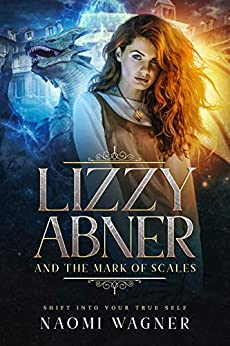 Lizzy Abner and The Mark of Scales: Shift Into Your True Self by [Wagner, Naomi]