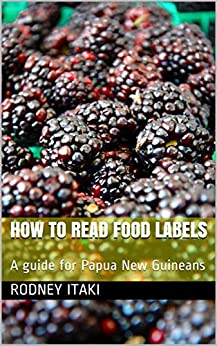 How to read food labels: A guide for Papua New Guineans by [Itaki, Rodney]