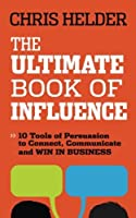 The Ultimate Book of Influence: 10 Tools of Persuasion to Connect, Communicate, and Win in Business by Chris Helder(2013-08-05)