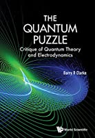 The Quantum Puzzle: Critique of Quantum Theory and Electrodynamics