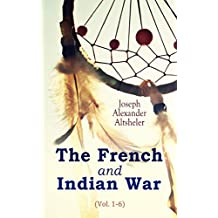 The French and Indian War (Vol. 1-6): Complete Series