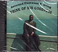 Think of His Goodness by Rev. Fleetwood E. Irving