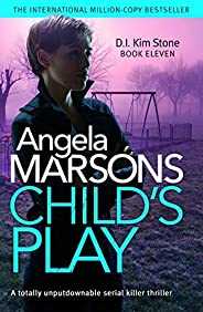 Child's Play: A totally unputdownable serial killer thriller (Detective Kim Stone Crime Thriller Series Bo