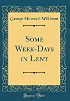 Some Week-Days in Lent (Classic Reprint)
