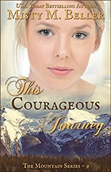 This Courageous Journey (The Mountain Series Book 9) by [Beller, Misty M.]