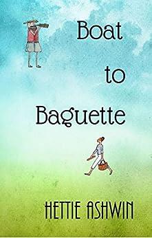Boat to Baguette by [Ashwin, Hettie]