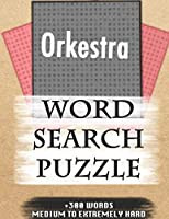 Orkestra WORD SEARCH PUZZLE +300 WORDS Medium To Extremely Hard: AND MANY MORE OTHER TOPICS, With Solutions, 8x11' 80 Pages, All Ages : Kids 7-10, Solvable Word Search Puzzles, Seniors And Adults.