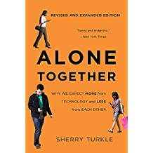 Alone Together: Why We Expect More from Technology and Less from Each Other (Third Edition)