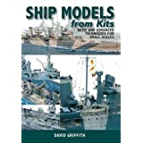 Ship Models from Kits: Basic and Advanced Techniques for Small Scales