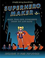 Printable Activity Sheets for Kids (Superhero Maker): Make your own superheros using cut and paste. This book comes with collection of downloadable PDF books that will help your child make an excellent start to his/her education.