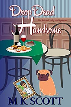 The Painted Lady Inn Mysteries: Drop Dead Handsome: A Cozy Mystery W/ Recipes by [Scott, M K]