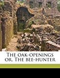 The Oak-Openings Or, the Bee-Hunter Volume 1-2