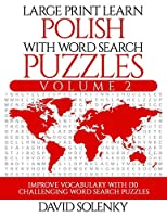 Large Print Learn Polish with Word Search Puzzles Volume 2: Learn Polish Language Vocabulary with 130 Challenging Bilingual Word Find Puzzles for All Ages