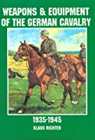 Weapons and Equipment of the German Cavalry: 1935-1945 (Schiffer Military History)