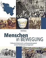 Menschen in Bewegung: Schleswig-Holstein als Ein- und Auswanderungsland von der Praehistorie bis zur Gegenwart