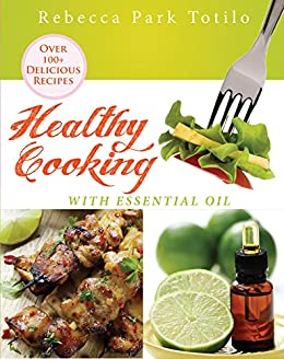 Healthy Cooking With Essential Oil by [Totilo, Rebecca Park]
