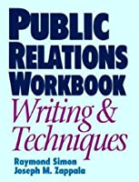 Public Relations Workbook: Writing & Techniques