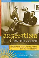 Argentina on the Couch: Psychiatry, State, and Society, 1880 to the Present (Dialogos)