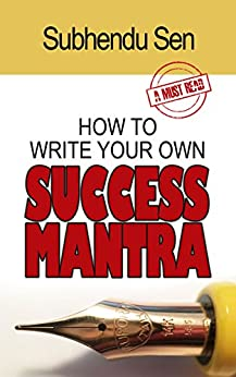 How To Write Your Own Success Mantra by [Sen, Subhendu]