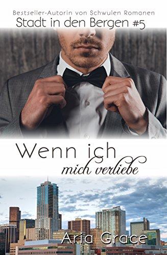 Wenn ich mich verliebe (Stadt in den Bergen 5) (German Edition)