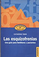 Las Esquizofrenias/ Schizophrenia: Una guia para familiares y pacientes/A Guide for Patients, Family And Caregivers (Cuerpo y Salud / Body and Health)