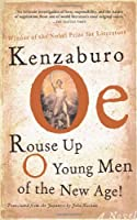 Rouse Up O Young Men of the New Age!: A Novel (Oe, Kenzaburo)