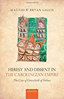Heresy and Dissent in the Carolingian Empire: The Case of Gottschalk of Orbais