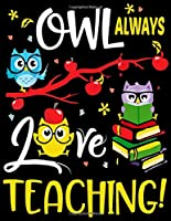 "Owl Always Love Teaching!: Cute, Teacher Appreciation Gift - 8""x11"" Journal Notebook Diary with 100 Lined Pages"