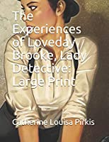 The Experiences of Loveday Brooke, Lady Detective: Large Print