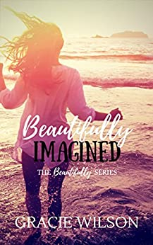 Beautifully Imagined (The Beautifully Series Book 2) by [Wilson, Gracie]