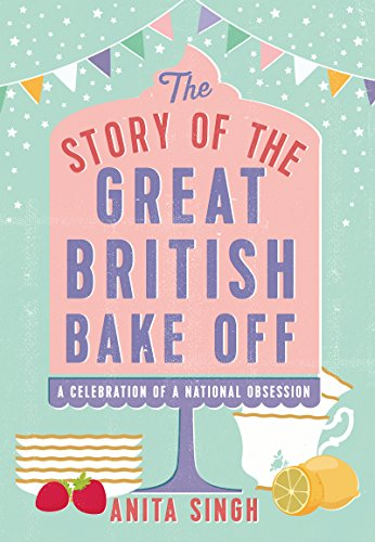 The Story of The Great British Bake Off (English Edition)