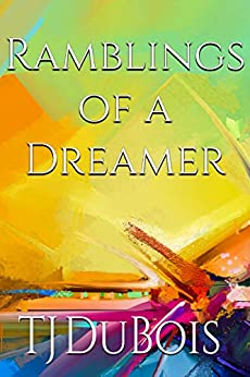 Ramblings of a Dreamer by [DuBois, TJ]
