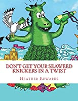 Don't Get Your Seaweed Knickers in a Twist