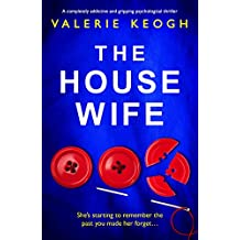 The Housewife: A completely addictive and gripping psychological thriller