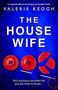 The Housewife: A completely addictive and gripping psychological thriller by [Keogh, Valerie]