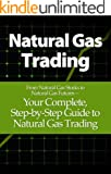 Natural Gas Trading: From Natural Gas Stocks to Natural Gas Futures— Your Complete, Step-by-Step Guide to Natural Gas Trad...