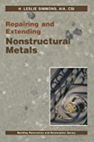 Repairing and Extending Nonstructural Metals (Building Renovation and Restoration Series)