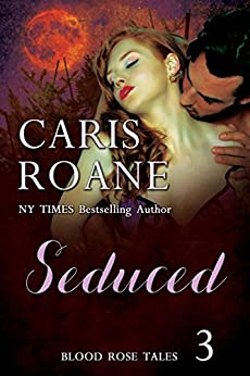 Seduced (Blood Rose Tales Book 3) by [Roane, Caris]