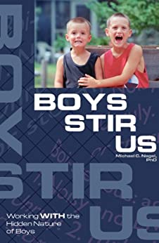 Boys Stir Us: Working with the Hidden Nature of Boys by [Nagel, Michael]