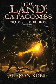 The Land: Catacombs: A LitRPG Saga (Chaos Seeds Book 4) by [Kong, Aleron]