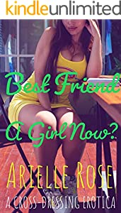 Best Friend A Girl Now?: A Cross-dressing Erotica (English Edition)