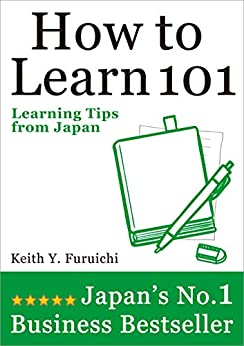 [Furuichi, Keith Y., 幸雄, 古市]のHow to Learn 101: Learning Tips from Japan (English Edition)